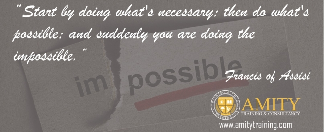 Start by doing what's necessary then do whats possible and suddenly you are doing the impossible