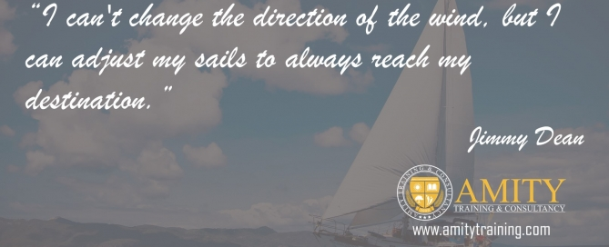 I can't change the direction of the wind but I can adjust my sails to always reach my destination